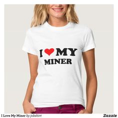 I Love My Miner T-shirt