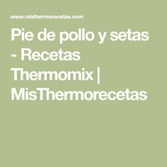 Pie de pollo y setas - Recetas Thermomix | MisThermorecetas Connect, Mushrooms Recipes, Egg Wash, Stress At Work, Phyllo Dough
