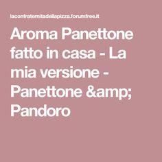 Aroma Panettone fatto in casa - La mia versione - Panettone & Pandoro