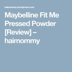 Maybelline Fit Me Pressed Powder [Review] – haimommy