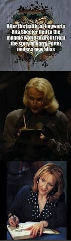 Rita skeeter is j. K. Rowling! This would make my life