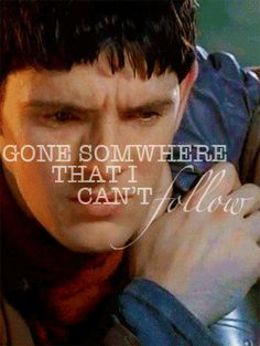 Merlin: gone somewhere that I can't follow