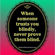 Been there... been blind.. never again.