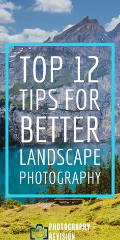 Top 12 Tips For Better Landscape Photography