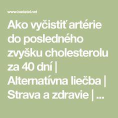 Ako vyčistiť artérie do posledného zvyšku cholesterolu za 40 dní   Alternatívna liečba   Strava a zdravie   Choroby   Prírodná medicína