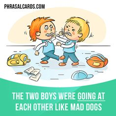 """""""Go at"""" means """"to attack someone"""". Example: The two boys were going at each other like mad dogs. English Vinglish, Better English, English Idioms, English Vocabulary Words, English Phrases, English Study, English Lessons, English Grammar, Teaching English"""