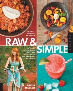 Raw and Simple: Eat Well and Live Radiantly with 100 Truly Quick and Easy Recipes for the Raw Food Lifestyle - http://goodvibeorganics.com/raw-and-simple-eat-well-and-live-radiantly-with-100-truly-quick-and-easy-recipes-for-the-raw-food-lifestyle/