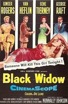 Black Widow is a 1954 DeLuxe Color mystery film in CinemaScope, with elements of film noir, written, produced and directed by Nunnally Johnson and starring Van Heflin, Ginger Rogers, Gene Tierney, and George Raft