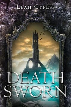 Deathsworn by Leah Cypress | BK#1 | Publisher: Greenwillow | Publication Date: March 4, 2014 | www.leahcypess.com | #YA #fantasy