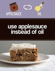 Applesauce can replace oil (and some sugar) to make healthier cakes.