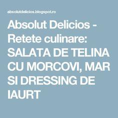 Absolut Delicios - Retete culinare: SALATA DE TELINA CU MORCOVI, MAR SI DRESSING DE IAURT Abs, Dressing, Vegan, Crunches, Abdominal Muscles, Killer Abs, Vegans, Six Pack Abs