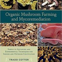 Organic Mushroom Farming and Mycoremediation: Simple to Advanced and Experimental Techniques for Indoor and Outdoor…, topcookbox.com