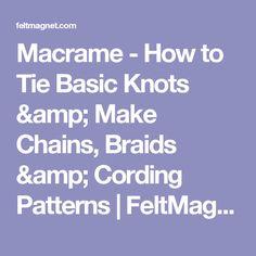 Macrame - How to Tie Basic Knots & Make Chains, Braids & Cording Patterns | FeltMagnet