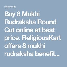 Buy 8 Mukhi Rudraksha Round Cut online at best price. ReligiousKart offers 8 mukhi rudraksha benefits Free Shipping, CoD service and best experience.