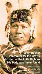 Mitch Bouyer, Crow Scout. Was Chief of Scouts and interpreter for the 7th Calvary. He was killed at the Battle of the Little Big Horn.