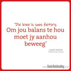 Die lewe is soos fietsry Afrikaanse Quotes, Special Quotes, Albert Einstein, Friendship Quotes, Word Art, Wise Words, Positive Quotes, Best Quotes, Qoutes