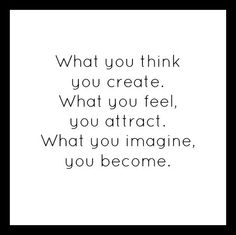 What you think, feel, imagine.....you are
