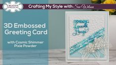 Embossed Card with Cosmic Shimmer Pixie Powders I Crafting My Style With Sue Wilson Sue Wilson, Love Hug, Creative Crafts, Cosmic, Pixie, Powder, Card Making, Greeting Cards, Crafting