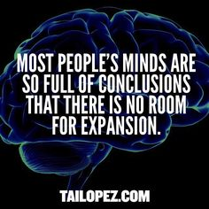This might be the biggest problem of our century. We jump to conclusions much too quickly. #expandyourmind