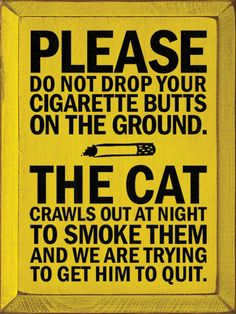 Sawdust City LLC - Please do not drop your cigarette butts on the ground..., $22.00 (http://www.sawdustcityllc.com/please-do-not-drop-your-cigarette-butts-on-the-ground/)