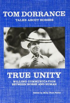 True Unity: Willing Communication Between Horse and Human: Tom Dorrance, Milly Hunt Porter: 9780985083908: Amazon.com: Books