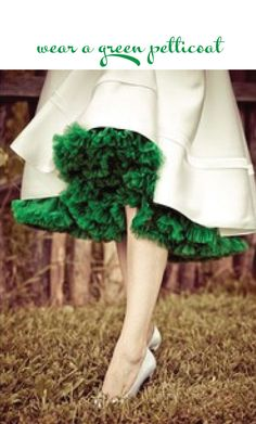 Green petticoat.  I'll remember this for next St. Patrick's Day.