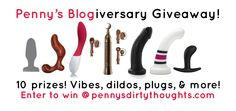 It's my 3 Year Blogiversary, and I'm celebrating by giving away 10 awesome prizes! Vibes, dildos, plugs, & more! Enter to win on my blog!