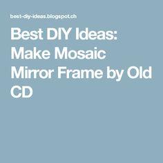 Best DIY Ideas: Make Mosaic Mirror Frame by Old CD