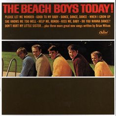 "The Beach Boys, 'The Beach Boys Today!' - The Beach Boys were still into cars, girls and surfboards, but Brian Wilson was already a genius. He writes sweet California tunes here, and the haunting ""She Knows Me Too Well"" hits Pet Sounds-deep."
