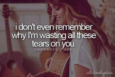 Wasting All These Tears On You ~ Cassadee Pope
