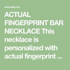 ACTUAL FINGERPRINT BAR NECKLACE This necklace is personalized with actual fingerprint and handwriting you provide us.  -------- ENGRAVING ------- (select from drop down menu)  STYLE 1: *Front: 0-2 words and 1 fingerprint; *Back: blank  STYLE 2: *Front: 0-2 words and 1 fingerprint;