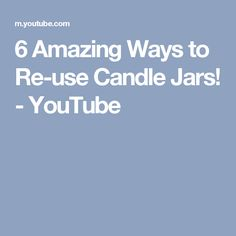 6 Amazing Ways to Re-use Candle Jars! - YouTube