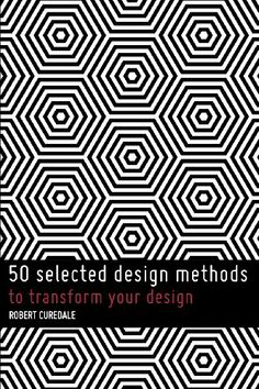 50 Selected Design Methods: To transform your design: Amazon.fr: Robert A. Curedale: Livres anglais et étrangers