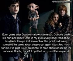 Even years after Deathly Hallows came out Dobbys death...