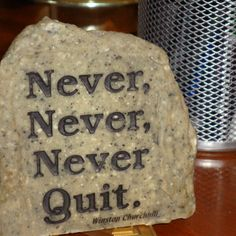 """""""NEVER NEVER NEVER QUIT!"""""""