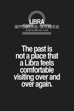 I've learned this from my sister, a Libra.  :)