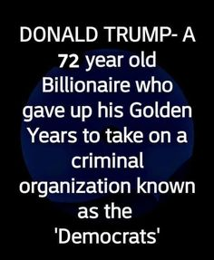 """Donald Trump - A 72 year old Billionaire who gave up his golden years to take on a criminal organization known as the ""Democrats. Political Topics, New President, God Bless America, Trump Pence, Donald Trump, Best Quotes, Presidents, We The People, Words"