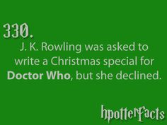 Harry Potter Facts J. Rowling was asked to write a Christmas special for Doctor Who, but she declined. Why J. Rowling, why? Harry Potter Facts, Harry Potter Love, Nerd Love, My Love, Hp Facts, Mischief Managed, Way Of Life, Superwholock, Tardis