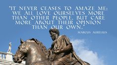 """""""It never ceases to amaze me …"""" – Marcus Aurelius - More at: http://quotespictures.net/22963/it-never-ceases-to-amaze-me-marcus-aurelius"""
