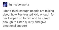 Kylo and Rey both opened up and listened to each other and wound up trusting each other the way they did because they were the first to ever do that for the other.