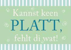 Platt,plattdeutsch,Spruch