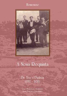 A Nosa Requinta : de Teo a Padrón (1911-2011) : homenaxe / José Mª Cebeiro Fernández, Xosé Francisco Noia Souto Publicación[Teo, A Coruña] : Asoc. C. A Regionalista, D.L. 2011