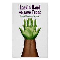 """Here is a poster for Smart Green Life on saving trees. The headline of the poster """"lend a hand to save trees"""" is expressed visually by having two hands coloured in green to represent tree leaves, and the arm in a dark tan as the tree trunk."""