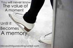 You wil never know the value of a moment until it becomes a memory...