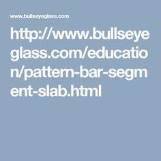 http://www.bullseyeglass.com/education/pattern-bar-segment-slab.html