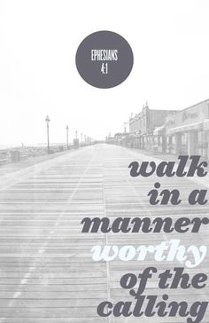 Walk in a manner worthy of the calling.