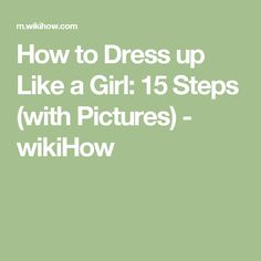 How to Dress up Like a Girl: 15 Steps (with Pictures) - wikiHow