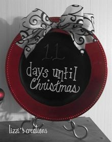 """Paint the center of a charger with chalk paint, glue on a bow... paint on the words """"days until Christmas"""" then you can change the countdown w/Chalk! Put it on an easel and you have a cute sign. Like this!!"""