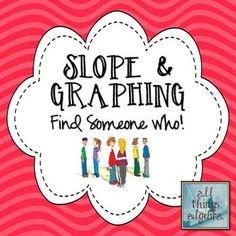 Slope & Graphing Linear Equations - Find Someone Who Activity