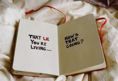 That lie you're living..... How's that going?